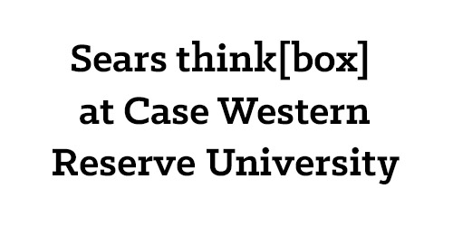 Sears think[box] at Case Western Reserve University
